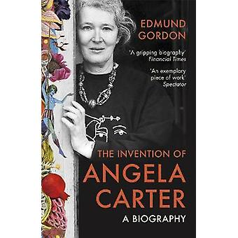 The Invention of Angela Carter - A Biography by Edmund Gordon - 978009