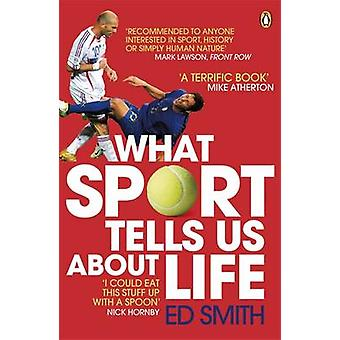 What Sport Tells Us About Life by Ed Smith - 9780141031859 Book