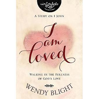 I Am Loved - Walking in the Fullness of God's Love by Wendy Blight - 9