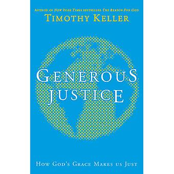 Generous Justice - How God's Grace Makes Us Just by Timothy Keller - 9