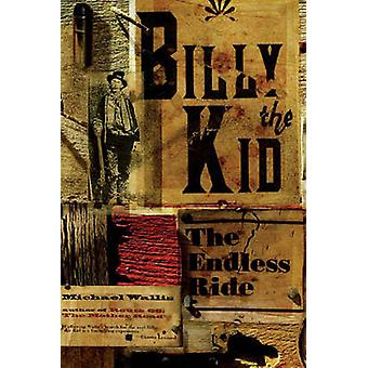 Billy the Kid - The Endless Ride by Michael Wallis - 9780393330632 Book