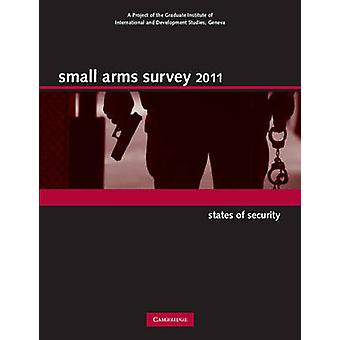 Small Arms Survey 2011 - States of Security by Small Arms Survey - Gen