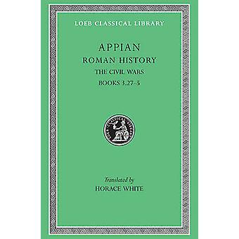 Roman History - v.4 - The Civil Wars by Appian - H. White - 97806749900