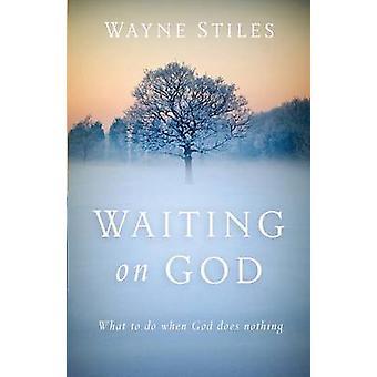 Waiting on God by Wayne Stiles - 9780801018459 Book
