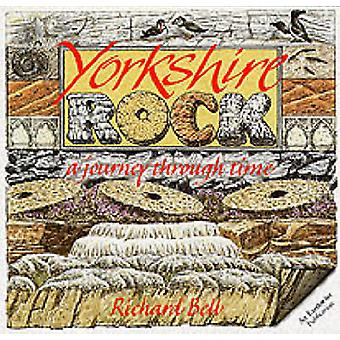 Yorkshire Rock - A Journey Through Time by Richard Bell - 978085272269