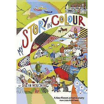 My Story in Colour - A New Forest Artist's Story by Suzan Houching - J
