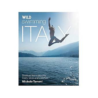 Wild Swimming Italy - Discover the Most Beautiful Rivers - Lakes and W