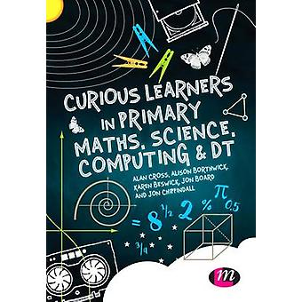 Curious Learners in Primary Maths - Science - Computing and DT by Ali