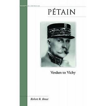 Petain - Verdun to Vichy by Robert B. Bruce - 9781574887570 Book