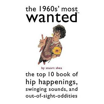 The 1960s' Most  Wanted - The Top 10 Book of Hip Happenings - Swinging