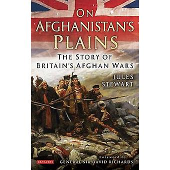 On Afghanistan's Plains - The Story of Britain's Afghan Wars by Jules
