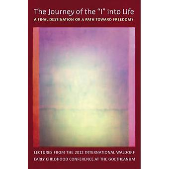 The Journey of the 'I' into Life - A Final Destination or a Path Towar