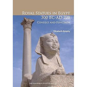 Royal Statues in Egypt 300 BC-AD 220 - Context and Function by Elizabe