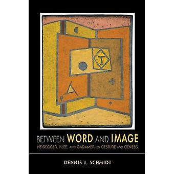 Between Word and Image - Heidegger - Klee - and Gadamer on Gesture and