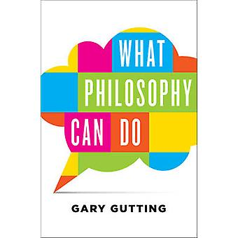 What Philosophy Can Do by Gary Gutting - 9780393242270 Book