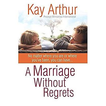 A Marriage Without Regrets: No Matter Where You Are or Where You've Been, You Can Have
