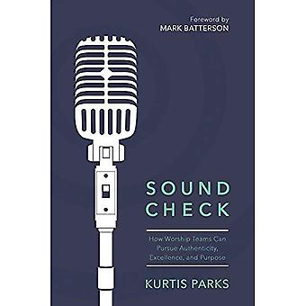 Sound Check: How Worship Teams Can Pursue Authenticity, Excellence, and Purpose (Parks Kurtis)