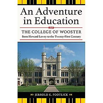 An Adventure in Education: The College of Wooster from Howard Lowry to the Twenty-First Century