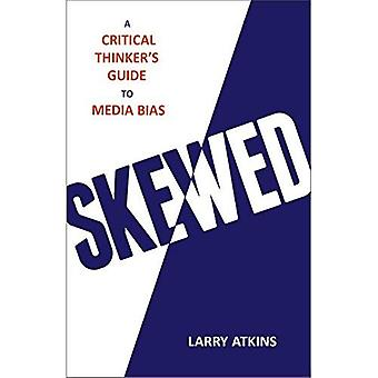 Skewed: A Critical Thinker's Guide to the Media Bias