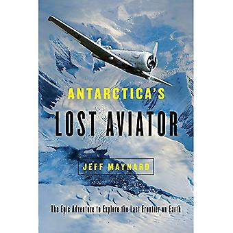 Antarctica`s Lost Aviator -� The Epic Adventure to Explore the Last Frontier on Earth