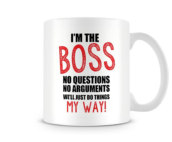 I'm The Boss No Question No Arguments Mug