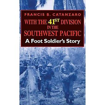 With the 41st Division in the Southwest Pacific A Foot Soldiers Story by Catanzaro & Francis Bernard