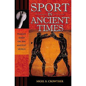 Sport in Ancient Times by Crowther & Nigel B.