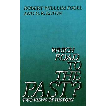 Which Road to the Past Two Views of History by Fogel & Robert William