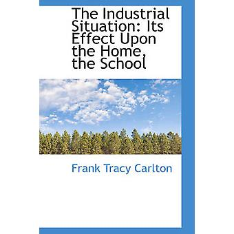 The Industrial Situation Its Effect Upon the Home the School by Carlton & Frank Tracy