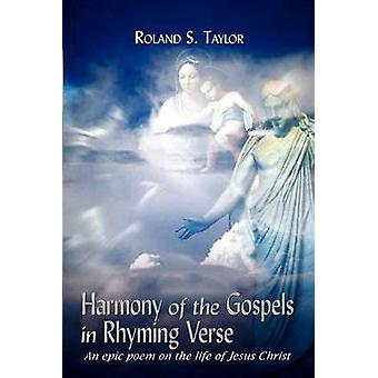 Harmony of the Gospels in Rhyming Verse  An epic poem on the life of Jesus Christ by Taylor & Roland S.