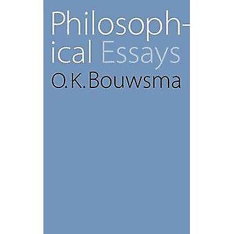 Philosophical Essays by Bouwsma & O. K.