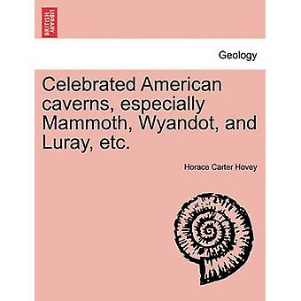 Celebrated American caverns especially Mammoth Wyandot and Luray etc. by Hovey & Horace Carter