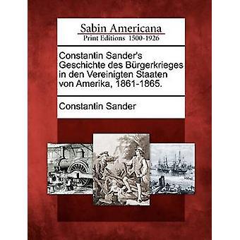 Constantin Sanders Geschichte des Brgerkrieges in den Vereinigten Staaten von Amerika 18611865. by Sander & Constantin