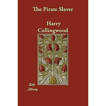 The Pirate Slaver by Collingwood & Harry
