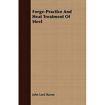 ForgePractice And Heat Treatment Of Steel by Bacon & John Lord