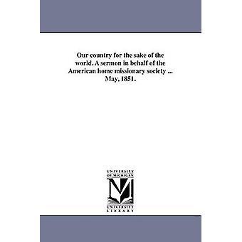 Notre pays pour le bien du monde. Un sermon au nom de la société américaine de missionnaire maison... Mai 1851. par Riddle & d. H.