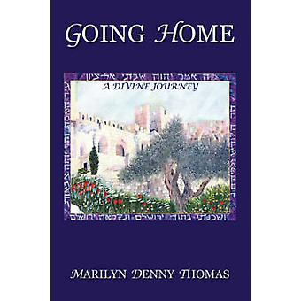 Going Home A Divine Journey by Thomas & Marilyn Denny