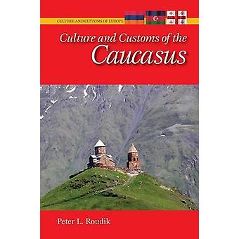 Culture and Customs of the Caucasus by Roudik & Peter