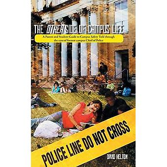 The Other Side of Campus Life A Parent and Student Guide to Campus Safety Told Through the Eyes of Former Campus Chief of Police by Helton & David