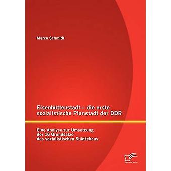 Eisenhttenstadt die erste sozialistische Analyse Eine Planstadt der DDR zur Umsetzung der 16 Grundstze des sozialistischen Stdtebaus par Schmidt & Marco