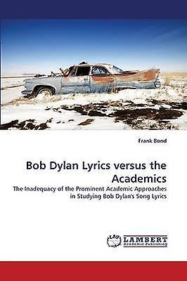 Bob Dylan Lyrics Versus the Academics by Bond & Frank