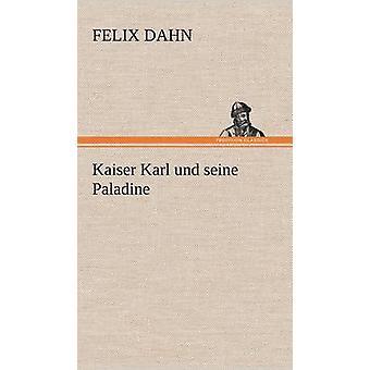Kaiser Karl Und Seine Paladine by Dahn & Felix