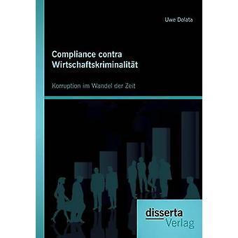 Compliance Contra Wirtschaftskriminalitat Korruption Im Wandel Der Zeit by Dolata & Uwe