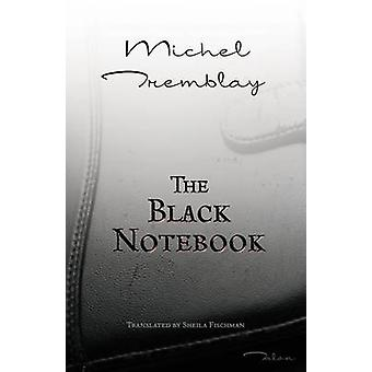 The Black Notebook by Michel Tremblay - Sheila Fischman - 97808892254