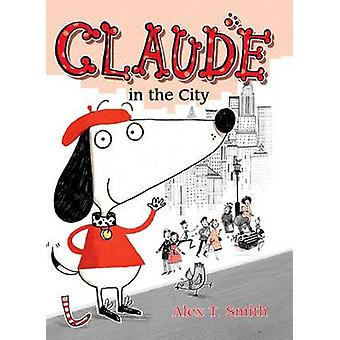 Claude in the City by Alex T Smith - Alex T Smith - 9781561456970 Book