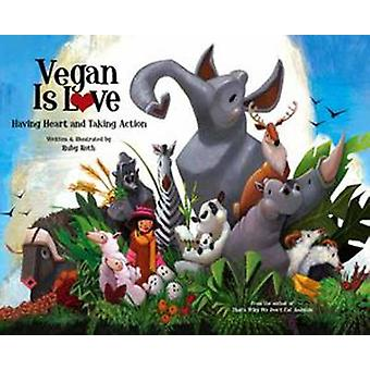 Vegan is Love - Having Heart and Taking Action by Ruby Roth - 97815839