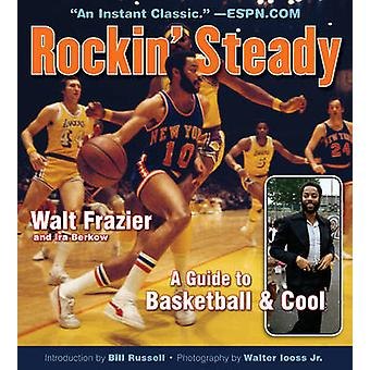 Rockin' Steady - A Guide to Basketball & Cool by Walt Frazier - Ira Be