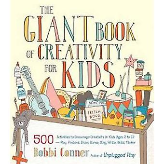 The Giant Book of Creativity for Kids - 500 Activities to Encourage Cr