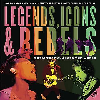 Legends - Icons & Rebels - Music That Changed the World by Robbie Robe