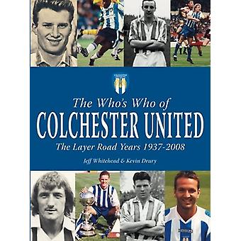 The Who's Who of Colchester United - The Layer Road Years by Jeff Whi
